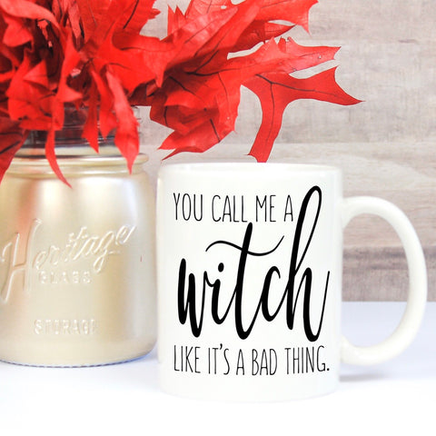 You Call Me a Witch Like it's a Bad Thing - LadyBee Boutique Mugs