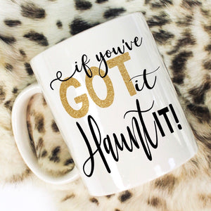 If You Got It, Haunt It - LadyBee Boutique Mugs