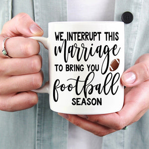 We Interrupt This Marriage: Football Season - LadyBee Boutique Mugs