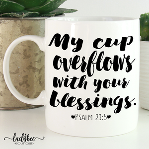 My Cup Overflows with your Blessings - LadyBee Boutique Mugs
