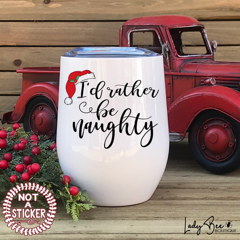 I'd Rather Be Naughty, Wine Tumbler - LadyBee Boutique Mugs