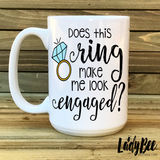 Does This Ring Make Me Look Engaged Mug - LadyBee Boutique Mugs