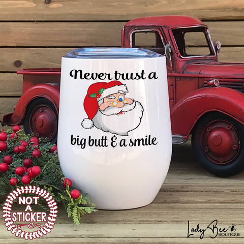 Never Trust a Big Butt and a Smile, Wine Tumbler - LadyBee Boutique Mugs