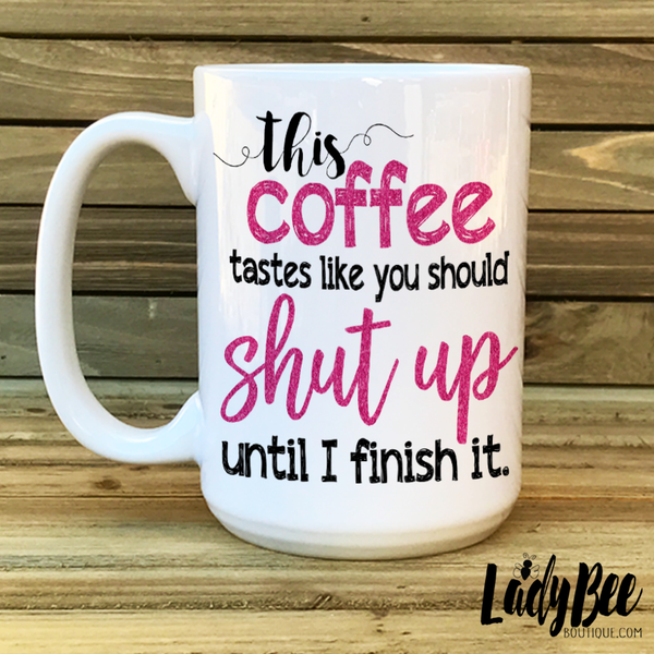 This Coffee Tastes Like You Should... - LadyBee Boutique Mugs