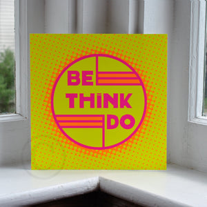 "Be Think Do- Neon Yellow Art Print  8"" x 8"" Square"