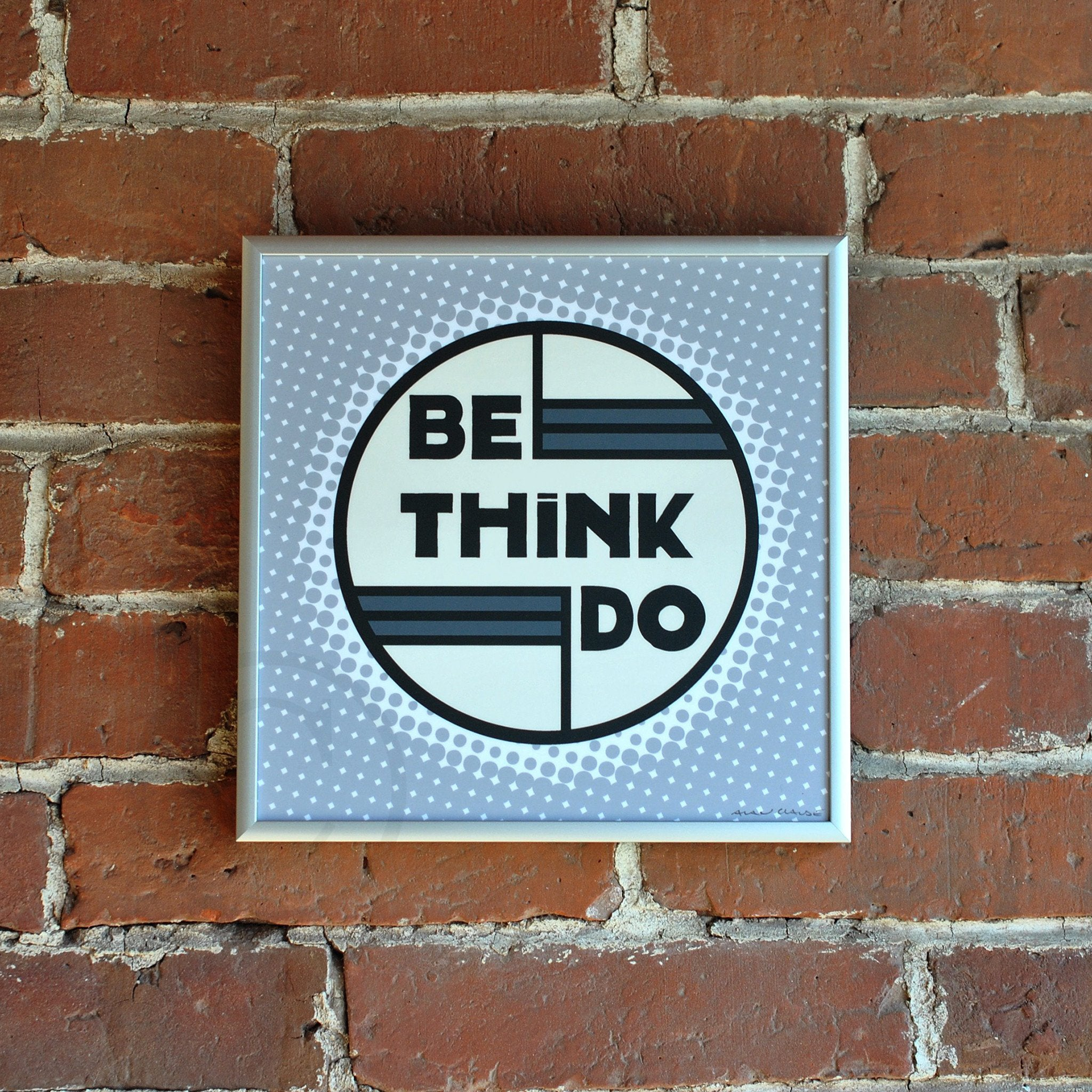 "Be Think Do- Silver Mist Art Print  8"" x 8"" Square Framed"