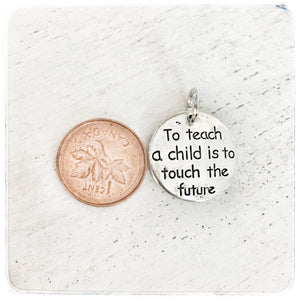 To Teach a Child is to Touch the Future - Charm
