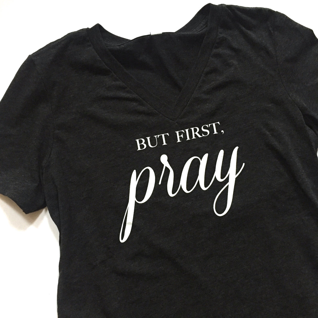 But First, Pray V-Neck Tee