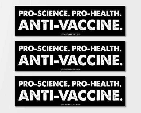 Pro-Science, Pro-Health, Anti-Vaccine BumperSticker (3-pack)