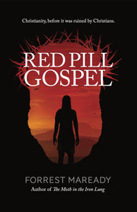 Red Pill Gospel: Christianity, before it was ruined by Christians.