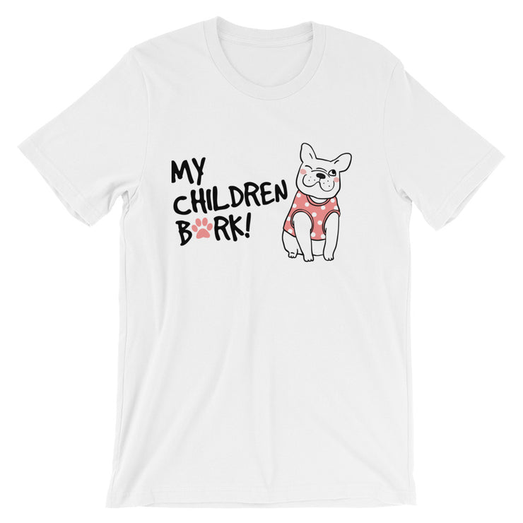 """My Children Bark"" Short-Sleeve Unisex T-Shirt"