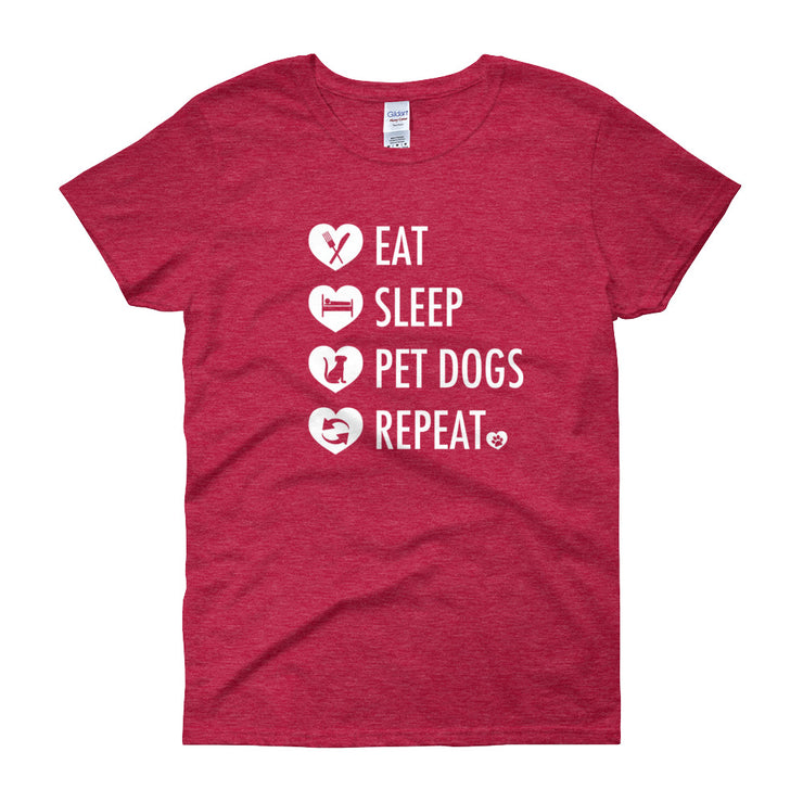 """Eat, Sleep, Pet Dogs, Repeat"" Women's short sleeve t-shirt - Multiple Colors"
