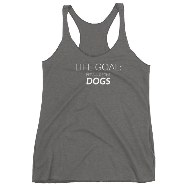 Life Goals:  Pet All Of The Dogs Women's Racerback Tank