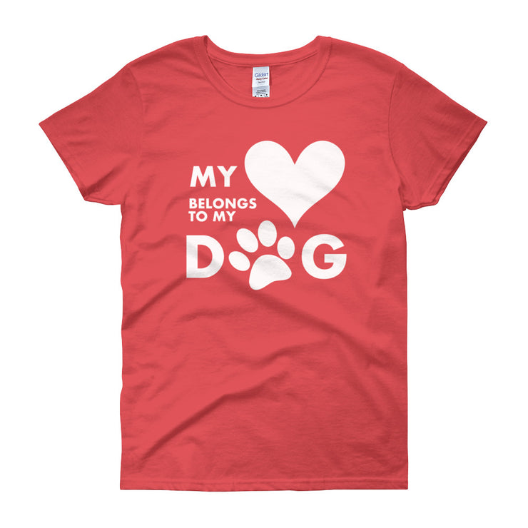 """My Heart Belongs To My Dog"" Women's short sleeve t-shirt - Multiple Colors"