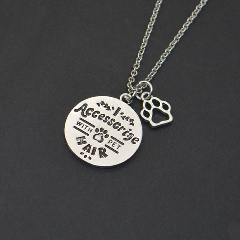 """I Accessorize With Pet Hair"" Pendant Necklace"