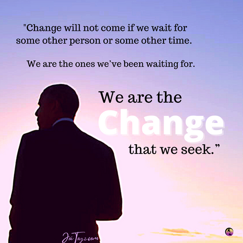 """We are the CHANGE that we seek."""