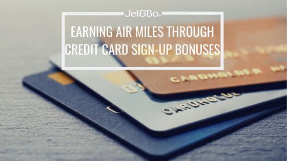 Earning Air Miles Through Credit Card Sign-Up Bonuses