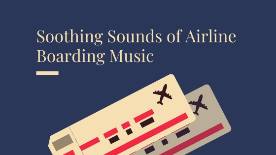 Listen to the Soothing Sounds of Airline Boarding Music