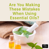 Are you making these mistakes when using essential oils?
