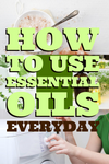 How I Use Essential Oils In My Daily Life