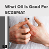 What Oil is Good for Eczema?