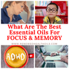 What are the Best Essential Oils for Focus and Memory?