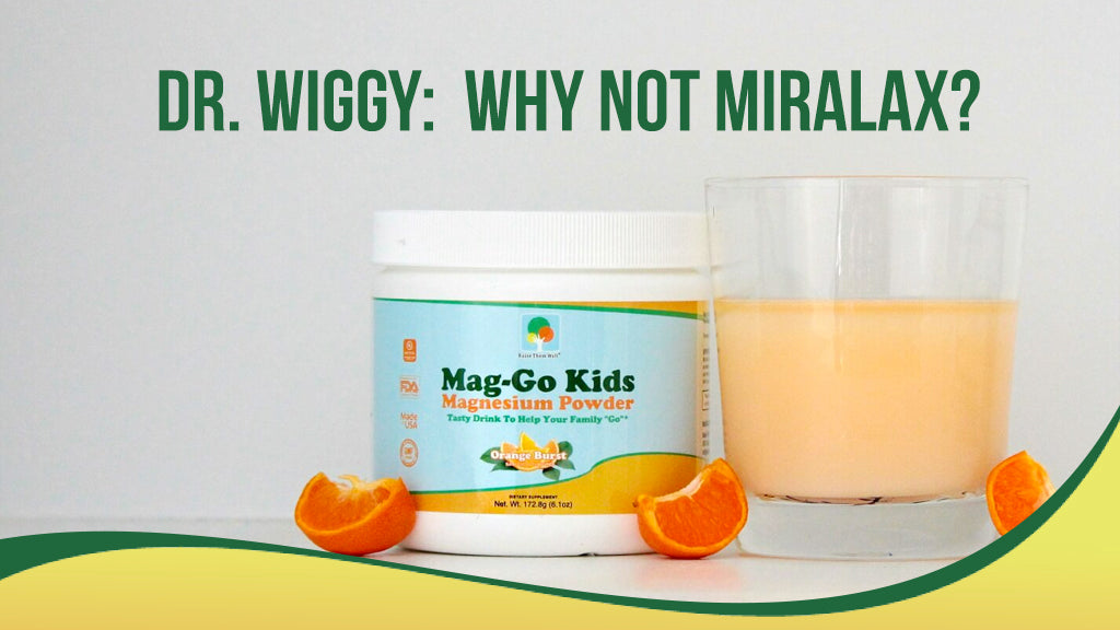 Dr. Wiggy:  Why Not Miralax?