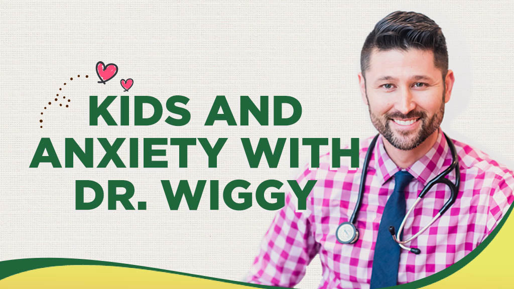 Kids and Anxiety With Dr. Wiggy