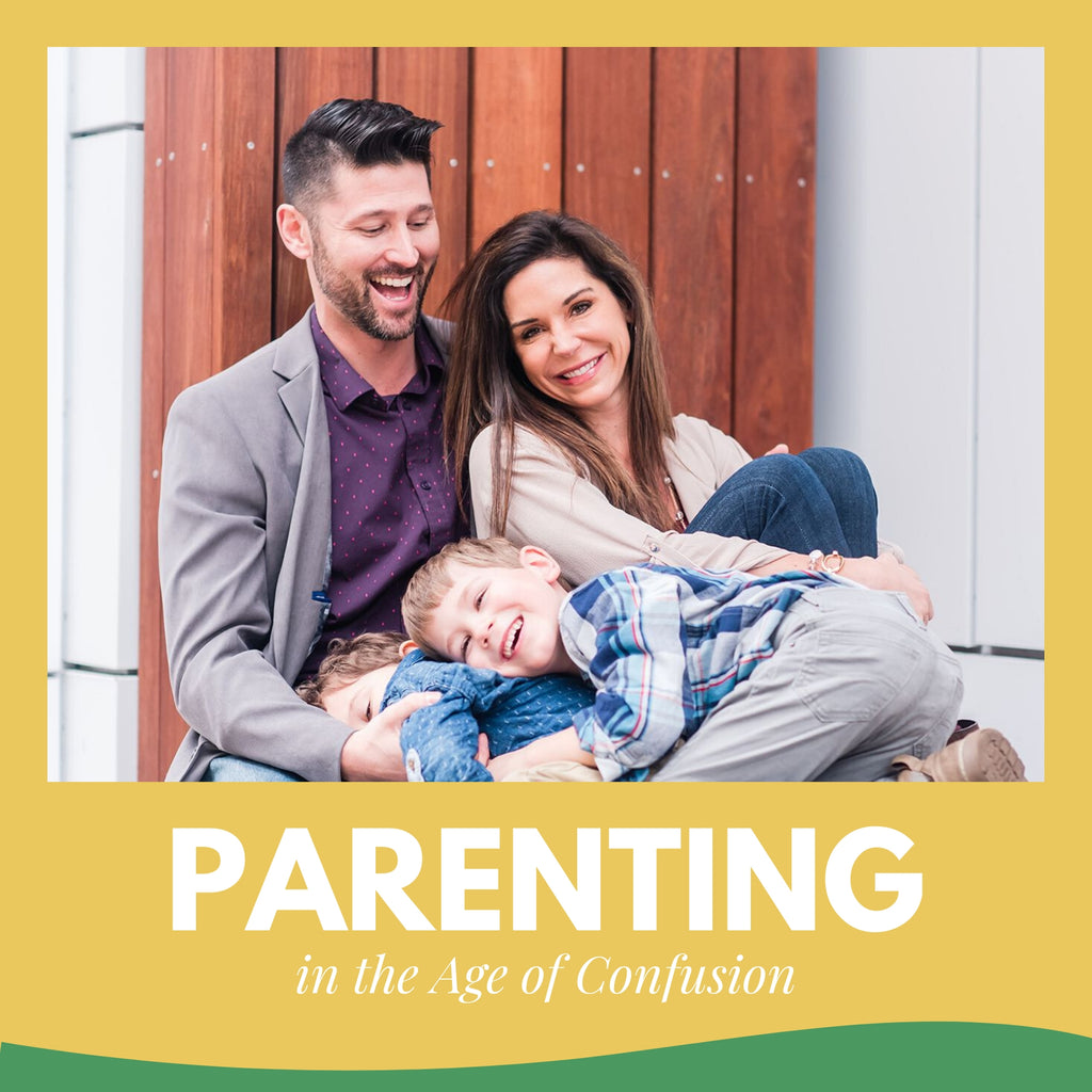 Parenting in the Age of Confusion