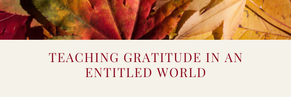 How We Encourage Gratitude Over Entitlement