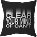 Clear Your Mind Of Can't | Pillow [Black Edition]