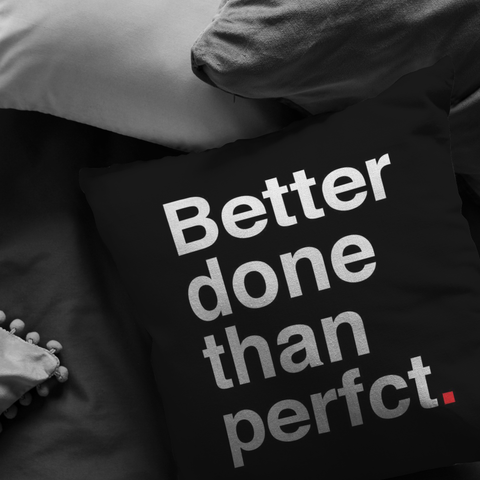 Better Done Than Perfect | Pillow [Black Edition]