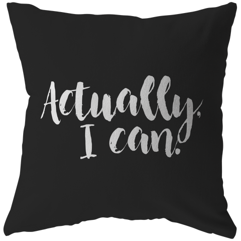 Actually I Can | Pillow [Black Edition]