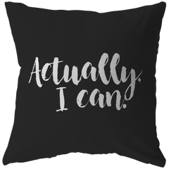 Actually, I Can | Pillow [Black Edition]