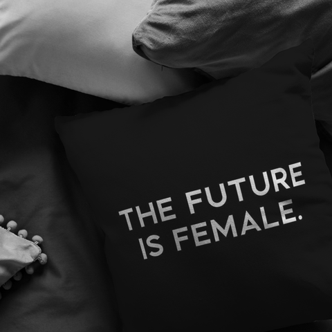 The Future Is Female | Pillow [Black Edition]