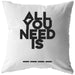 All You Need Is... | Throw Pillow
