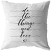 Do The Things You Love | Throw Pillow