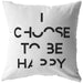 I Choose To Be Happy | Throw Pillow