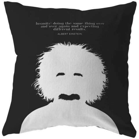 Insanity: Doing The Same Thing... | Throw Pillow