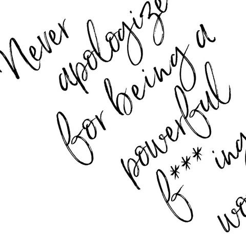 Never Apologize For... | Fine Art Print