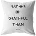 Rather Be Grateful Than... | Throw Pillow