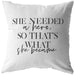She Needed A Hero... | Throw Pillow