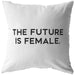 The Future Is Female | Throw Pillow