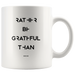 Rather Be Grateful... | Mug 11oz