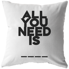 All You Need Is... | Pillow
