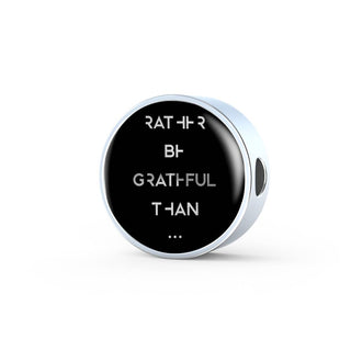 Rather Be Grateful Than... | Luxury Circle Charm Bracelet