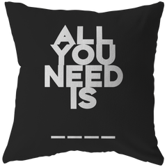 All You Need Is... | Pillow [Black Edition]