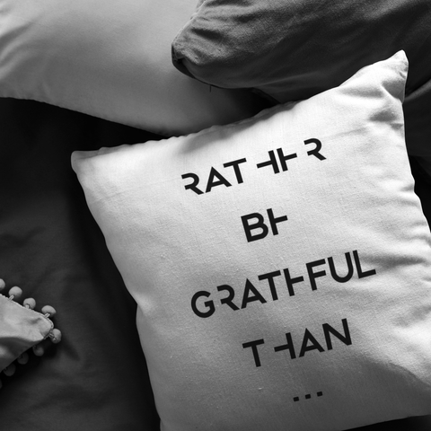 Rather Be Grateful Than... | Pillow