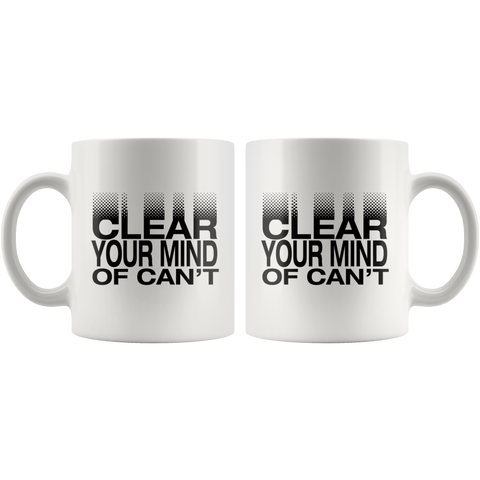 Clear Your Mind Of Can't | Mug 11oz