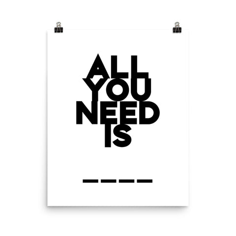 All You Need Is... | Digital Poster Download